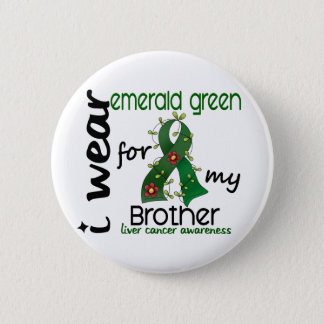 Liver Cancer I Wear Emerald Green For My Brother 4 6 Cm Round Badge
