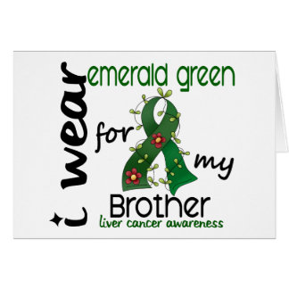 Liver Cancer I Wear Emerald Green For My Brother 4 Card