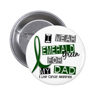 Liver Cancer I Wear Emerald Green For My Dad 37 6 Cm Round Badge