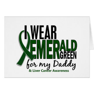 Liver Cancer I Wear Emerald Green For My Daddy 10 Greeting Card