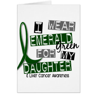 Liver Cancer I Wear Emerald Green For My Daughter Card