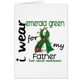 Liver Cancer I Wear Emerald Green For My Father 43 Greeting Card