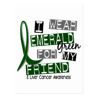 Liver Cancer I Wear Emerald Green For My Friend 37 Post Cards