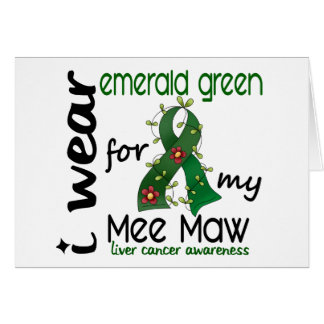Liver Cancer I Wear Emerald Green For My Mee Maw Card