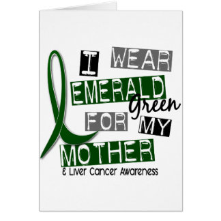 Liver Cancer I Wear Emerald Green For My Mother 37 Greeting Card