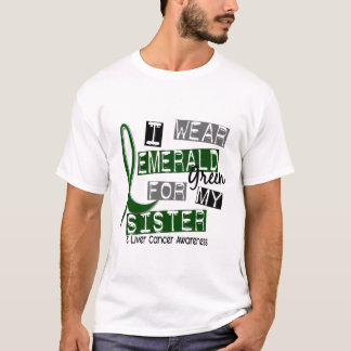 Liver Cancer I Wear Emerald Green For My Sister 37 T-Shirt