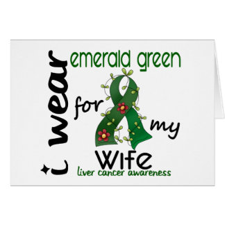 Liver Cancer I Wear Emerald Green For My Wife 43 Greeting Card