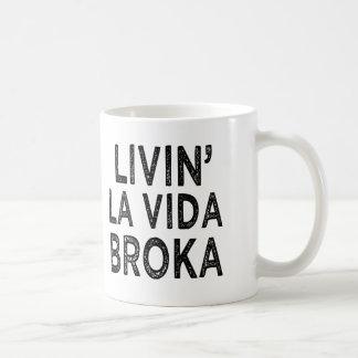 Livin' La Vida Broka funny saying Basic White Mug