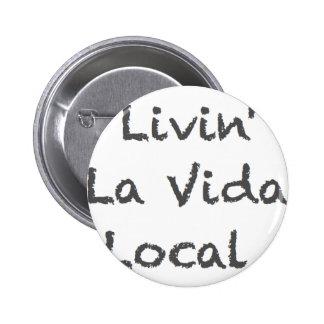 Livin La Vida Local Pin