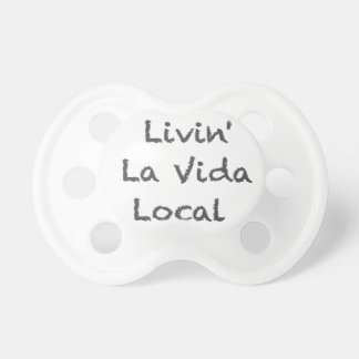 Livin La Vida Local Pacifier
