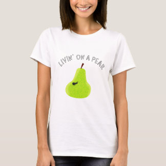 Livin On A Pear T-Shirt
