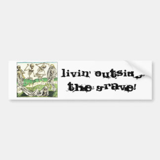 Livin Outside the Grave Bumper Sticker
