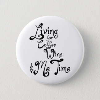 Living for Coffee, Wine, and Me Time 6 Cm Round Badge
