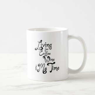 Living for Coffee, Wine, and Me Time Coffee Mug