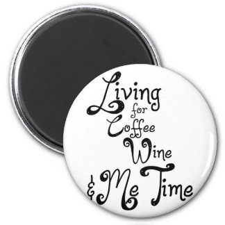 Living for Coffee, Wine, and Me Time Magnet