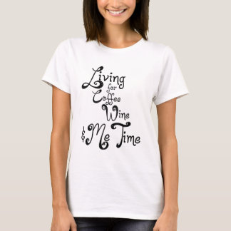 Living for Coffee, Wine, and Me Time T-Shirt