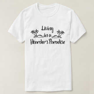 Living in a Hoarder's Paradise T-Shirt