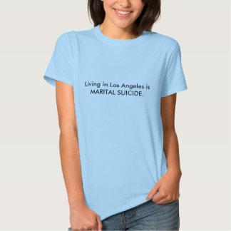Living in Los Angeles is MARITAL SUICIDE. Tshirt