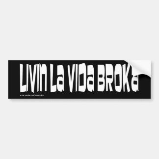 Living La Vida Broka Bumper Stickers