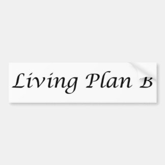 Living Plan B funny bumpersticker retail items Car Bumper Sticker