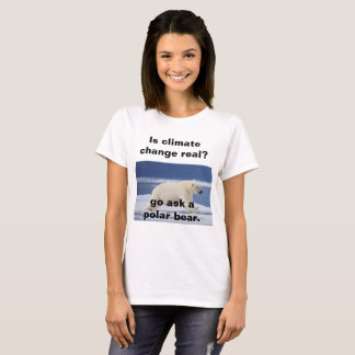 Living proof that climate change is real T-Shirt