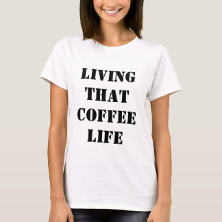 Living That Coffee Life Tee