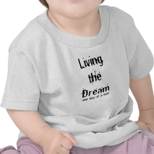 Living the Dream, one day at a time T-shirt
