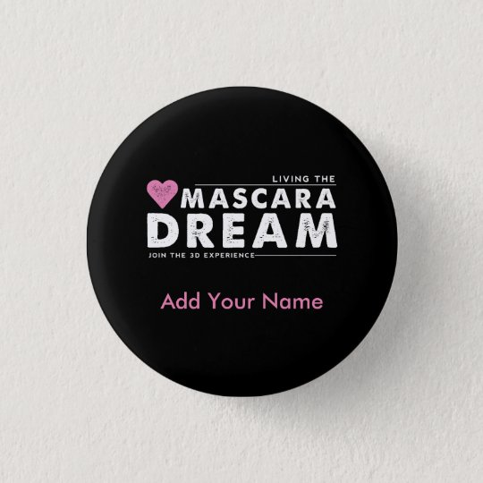 Living the Mascara Dream Personalised Button