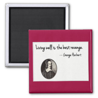 Living well is the best revenge - George Herbert Square Magnet