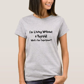 Living Without a Thyroid What's Your Superpower? T-Shirt