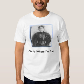 lizzie_borden, Axe Me Where I'm From T Shirt