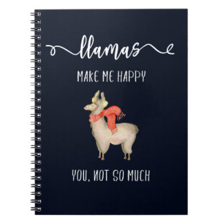 Llamas make me happy you, not so much Funny Saying Spiral Notebook