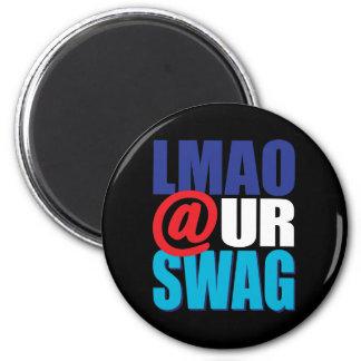 LMAO At Ur Swag Magnet