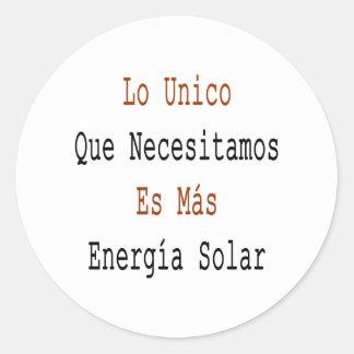 Lo Unico Que Necesitamos Es Mas Energia Solar Round Sticker