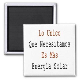 Lo Unico Que Necesitamos Es Mas Energia Solar Square Magnet