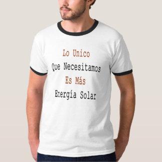 Lo Unico Que Necesitamos Es Mas Energia Solar T-shirts