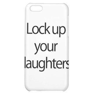 Lock Up Your Daughters! iPhone 5C Case