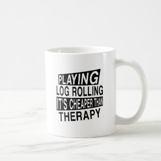 LOG ROLLING It Is Cheaper Than Therapy Basic White Mug
