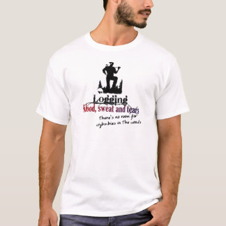 Logging - Blood, Sweat & Tears T-Shirt