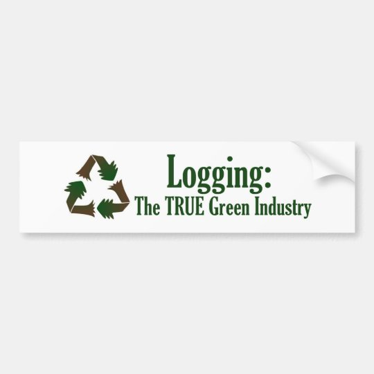 Logging The True Green Industry Bumper Sticker