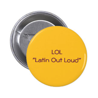 LOL Latin Out Loud 6 Cm Round Badge