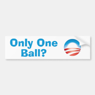 LOL Obama's Only Got One Ball Bumper Sticker