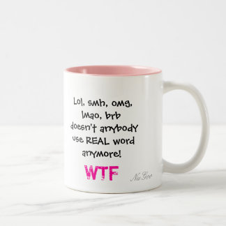 Lol smh omg lmao brb doesn t anybody use RE Coffee Mug