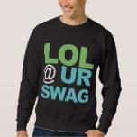 LOL @ UR SWAG PULLOVER SWEATSHIRTS