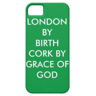 """London by birth Cork by grace of God"" Phone Cover"