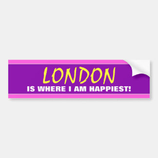 """LONDON IS WHERE I AM HAPPIEST!"" (Canada) Bumper Sticker"