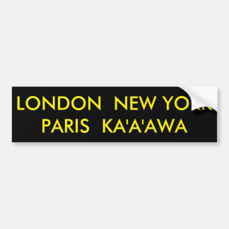 LONDON  NEW YORK  PARIS  KA'A'AWA BUMPER STICKER