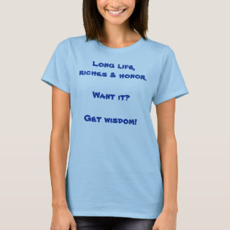 Long life, riches & honor. T-Shirt