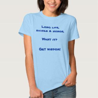 Long life, riches & honor. tshirts