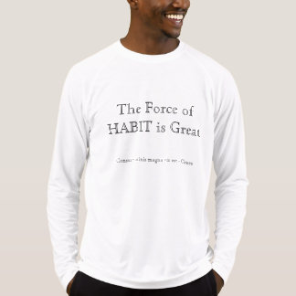 Long sleeve shirt - Force of Habit is Great